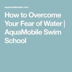 AquaMobile provides tips and suggestions for adults learning to swim so  that you can overcome your fear of water and become comfortable swimming.