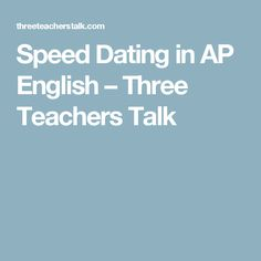 Speed Dating in AP English – Three Teachers Talk