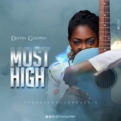 Doyin Godwin – Most High - Busysinging Gospel Free Gospel Music, Download Gospel Music, Music Album Covers, Cover Songs, Praise And Worship Songs, Music Page, Album Cover Design, Most High, News Website