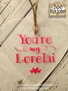 You're my Lorelai Gilmore Girls heart decorations