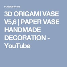 3D ORIGAMI VASE V5,6 | PAPER VASE HANDMADE DECORATION - YouTube