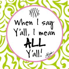ALL Y'all! lol Heard my Dad & Mom say it plenty growing up with 7 siblings! All Y'all! Southern Ladies, Southern Sayings, Southern Pride, Southern Comfort, Southern Charm, Southern Belle, Southern Living, Southern Humor, Southern Hospitality