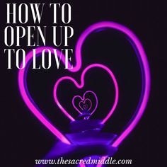 How to Open Up to Love