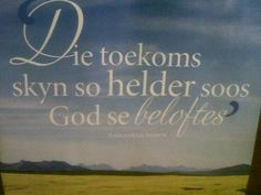 Die toekoms skyn so helder soos God se beloftes Best Quotes, Nice Quotes, Gods Promises, Word Art, Picture Quotes, Bible Verses, Language, Neon Signs, Faith