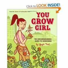 You Grow Girl: The Groundbreaking Guide to Gardening: Amazon.ca: Gayla Trail: Books