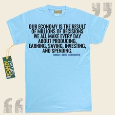 Our economy is the result of millions of decisions we all make every day about producing, earning, saving, investing, and spending.-Dwight David Eisenhower This  quotes t shirt  doesn't go out of style. We provide amazing  reference tees ,  words of wisdom t-shirts ,  philosophy shirts ,... - http://www.tshirtadvice.com/dwight-david-eisenhower-t-shirts-our-economy-is-success-power-tshirts/