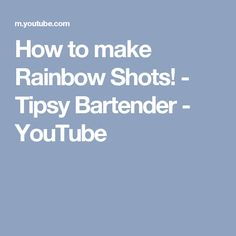 How to make Rainbow Shots! - Tipsy Bartender - YouTube