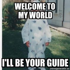 welcome to my world meme - Google Search