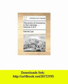 The errors of innocence, in five volumes. ...  Volume 4 of 5 (9781140870050) Harriet Lee , ISBN-10: 114087005X  , ISBN-13: 978-1140870050 ,  , tutorials , pdf , ebook , torrent , downloads , rapidshare , filesonic , hotfile , megaupload , fileserve