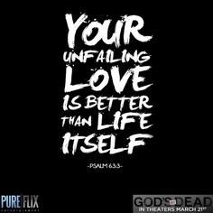 Psalm 63:3 - Bible Verse - Christian movies - Christian Quotes - #ChristianQuotes #Bible #Verse #God #Love #Unfailing #PureFlix #ChristianMovies www.PureFlix.com