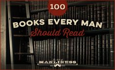 100 Books Every Man Should Read [UPDATED!]