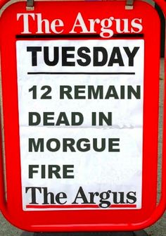 The local newspaper for Brighton & Hove is The Argus. One of their headlines: '12 remain dead in morgue fire'