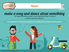 Have you ever made a song and dance about something?