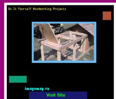 Do It Yourself Woodworking Projects 215002 - The Best Image Search