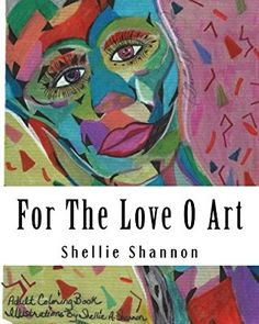 For the Love of Art: Illustrations by Shellie A Shannon