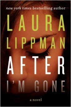 After I'm Gone by Laura Lippman   Publisher: William Morrow   Publication Date: February 11, 2014   www.lauralippman.com   #Mystery #Thriller #Suspense