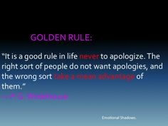 An apology never helps when it is expected!