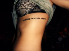 """My rib tattoo of """"everything is alright forever"""". The full quote comes from a letter by Jack Kerouac to his wife in 1957:""""but in our true blissful essence of mind is known that everything is alright forever and forever and forever""""  by the wonderful Jonny from JuJu Tattoo, Belfast"""