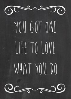you got one life to love what you do <3  The Script - It's not right for you