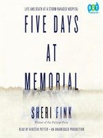Click here to view Audiobook details for Five Days at Memorial by Sheri Fink