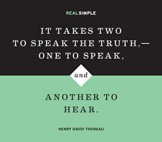 """It takes two to speak the truth,--one to speak, and another to hear."" —Henry David Thoreau #quotes"