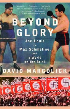 Beyond Glory: Joe Louis Vs. Max Schmeling And a World on the Brink