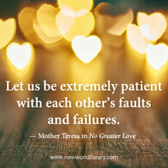 """""""Let us be extremely patient with each other's faults and failures."""" ~ Mother Teresa in the Commemorative Edition of NO GREATER LOVE, now available from New World Library in celebration of Mother Teresa's Canonization on September 4, 2016"""