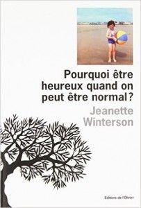 """Jeanette Winterson """"Pourquoi être heureux quand on peut être normal?""""…"""