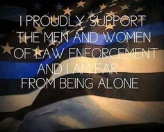 I proudly support the men and women of law enforcement and I am far from being alone. Police Sign, Police Quotes, Police Officer, Cop Quotes, Qoutes, Law Enforcement Quotes, Support Law Enforcement, Thin Blue Line Flag, Thin Blue Lines