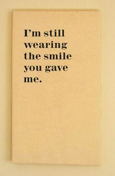 """I'm still wearing the smile you gave me."" #lovequotes"