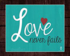 Love never fails.  Printable 8X10 Christian wall art decor. Scripture Wall Art decor, Christian quotes and printables by dwellart.