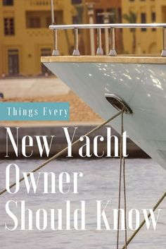 If you're a new yacht owner, go ahead and sail through our list of 8 important pointers before voyaging out to sea.