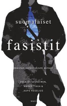 Suomalaiset fasistit - Aapo Roselius, Oula Silvennoinen, Marko Tikka - #kirja