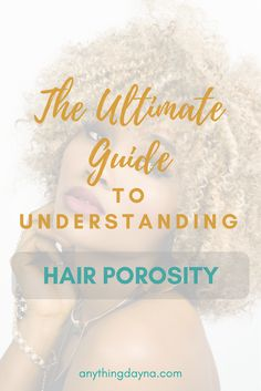 The Ultimate Guide To Understanding Hair Porosity Hair Porosity | Natural Hair Care | Natural Hair Regimen | Grow Natural Hair