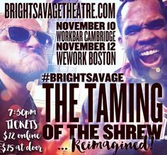 What would happen if Shakespeare's THE TAMING OF THE SHREW took place today... in a bar? Carouse with us and find out 11/10 & 11/12 @ 7:30pm!  #BrightSavage #TheTamingOfTheShrew #Shakespeare #BosArts #bostontheatre #fringetheatre #shakeapeareimagined #brightsavagetheatre #theatrelife #immersivetheatre #tamingoftheshrew #workbarcambridge #weworksouthstation #centralsquare #centralsquarecambridge #CambMA #boston #southstation by brightsavage October 29 2015 at 08:45AM