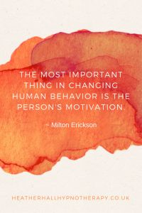 The most important thing in changing human behavior is the person's motivation - Milton Erickson Quote