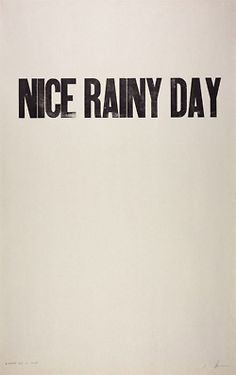 it can be nice, a rainy day....