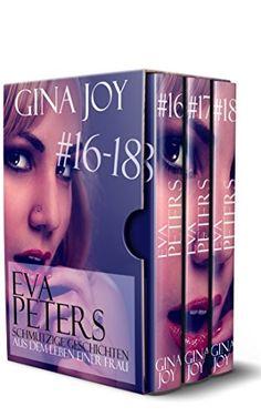 Erotische Romane: Eva Peters Teil #16 - #18 - Schmutzige Geschichten aus dem Alltag einer Frau (Erotik Unzensiert ab 18) (Eva Peters Boxset)