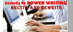 Secret to Power Writing – Reciting and Rewriting www.writerssecrets.com