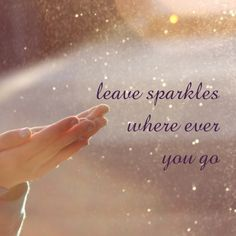 Leave sparkles where ever you go❤️