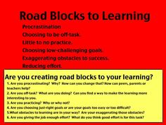 Road blocks to learning.  Make children aware of road blocks they create--help them to take those road blocks down.