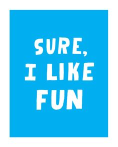 Nothing wrong with fun.