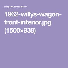 1962-willys-wagon-front-interior.jpg (1500×938)