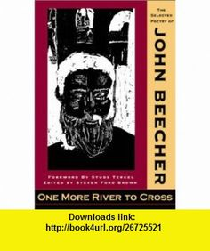 One More River to Cross The Selected Poems of John Beecher (9781588381033) John Beecher, Steven Ford Brown, Studs Terkel , ISBN-10: 158838103X  , ISBN-13: 978-1588381033 ,  , tutorials , pdf , ebook , torrent , downloads , rapidshare , filesonic , hotfile , megaupload , fileserve