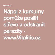 Nápoj z kurkumy pomůže posílit střevo a odstranit parazity - www.Vitalitis.cz Healthy Lifestyle, Health Fitness, Turmeric, Healthy Living, Fitness, Health And Fitness