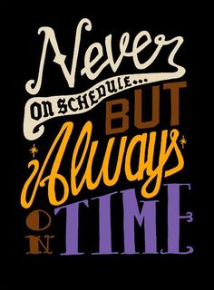 Never on Schedule but Always on Time