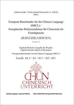 Guder, Andreas / Fachverband Chinesisch (Hg.): CHUN - Chinesischunterricht, Sonderausgabe 2015 European Benchmarks for the Chinese Language (EBCL) / Europäischer Referenzrahmen für Chinesisch als Fremdsprache  2015 · ISBN 978-3-86205-203-5 ISSN 0933-8381 ·