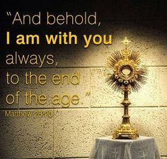 """""""And behold I am with you always, to the end of the age."""" #CatholicSAM.com"""