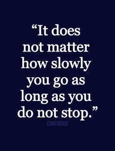 """It does not matter how slow you go so long as you do not stop. "" — Confucius   Important to remember if you have RSD/CRPS!"