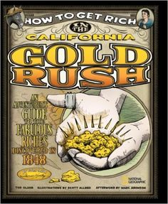 Amazon.com: How to Get Rich in the California Gold Rush: An Adventurer's Guide to the Fabulous Riches Discovered in 1848 (9781426303159): Tod Olson, Scott Allred, Marc Aronson: Books